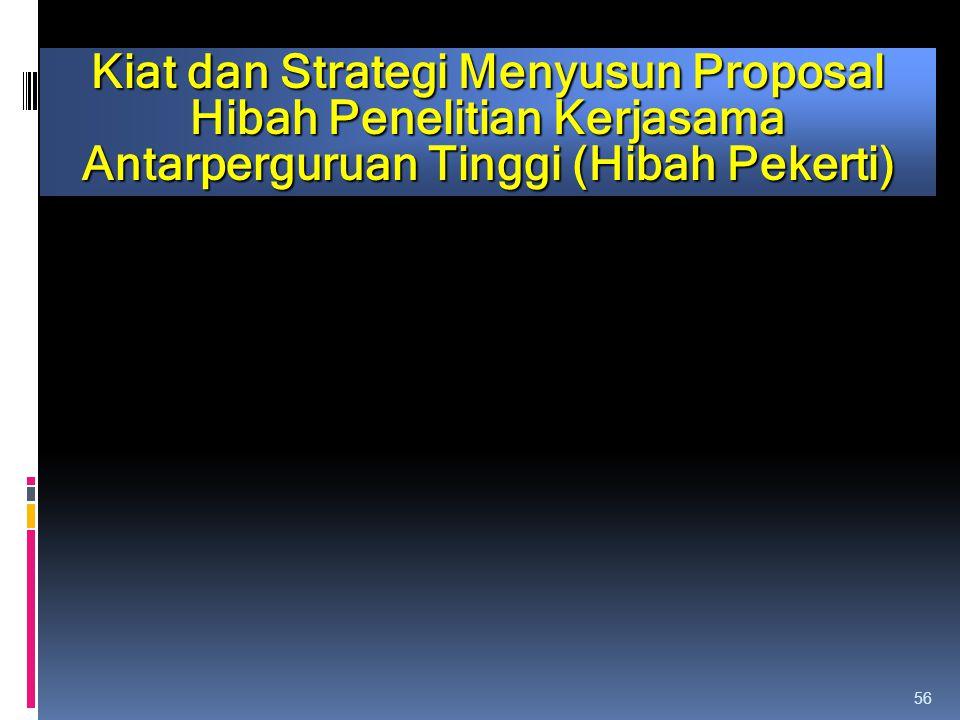 56 Kiat dan Strategi Menyusun Proposal Hibah Penelitian Kerjasama Antarperguruan Tinggi (Hibah Pekerti)