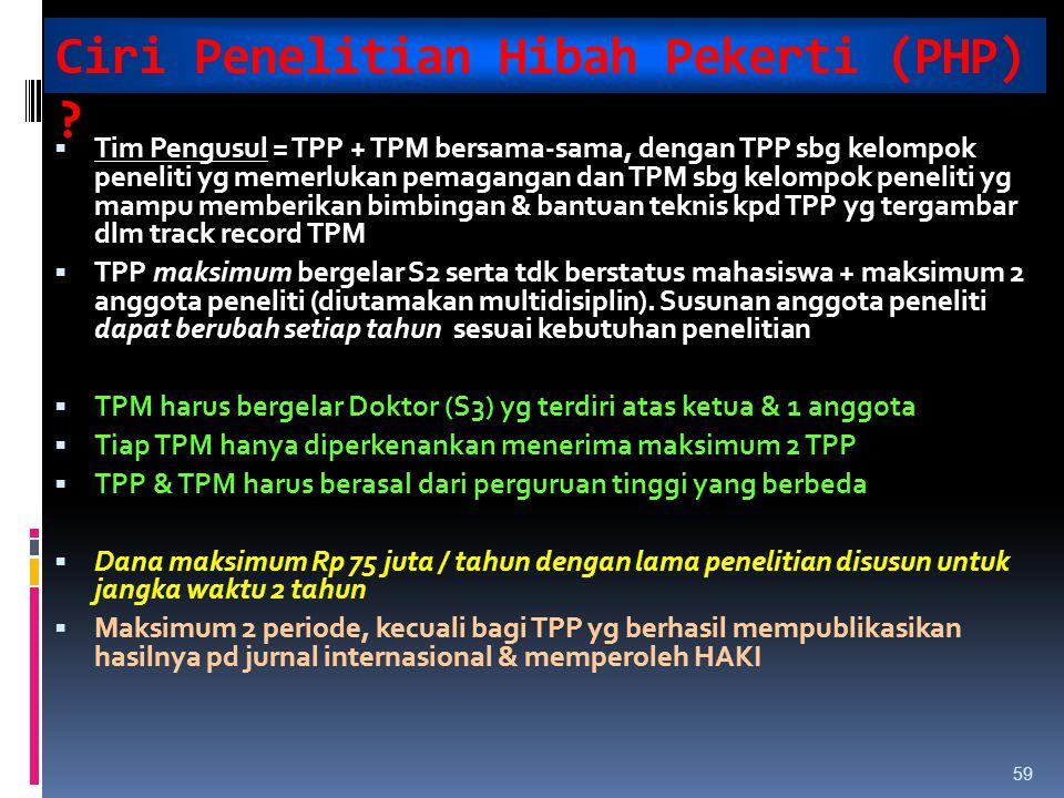 Ciri Penelitian Hibah Pekerti (PHP) ?  Tim Pengusul = TPP + TPM bersama-sama, dengan TPP sbg kelompok peneliti yg memerlukan pemagangan dan TPM sbg k