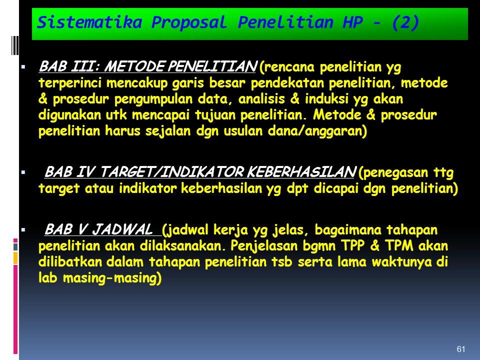 Sistematika Proposal Penelitian HP - (2)  BAB III: METODE PENELITIAN (rencana penelitian yg terperinci mencakup garis besar pendekatan penelitian, me