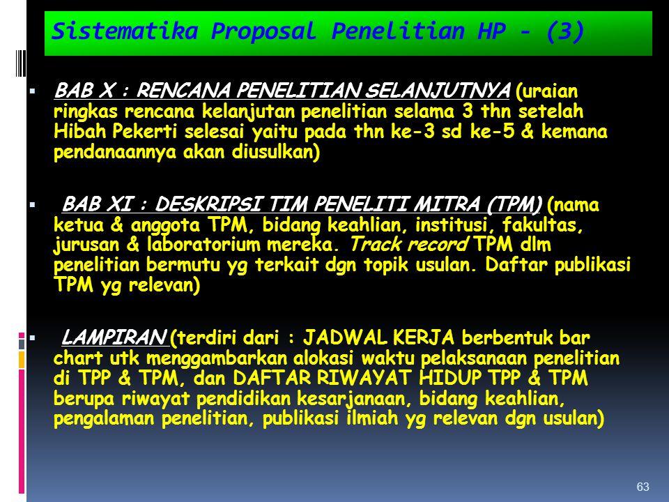 Sistematika Proposal Penelitian HP - (3)  BAB X : RENCANA PENELITIAN SELANJUTNYA (uraian ringkas rencana kelanjutan penelitian selama 3 thn setelah H