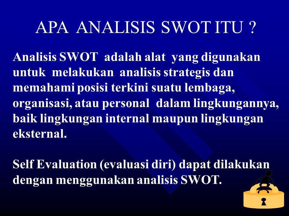 5 APA ANALISIS SWOT ITU ? Analisis SWOT adalah alat yang digunakan untuk melakukan analisis strategis dan memahami posisi terkini suatu lembaga, organ