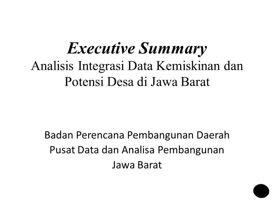 Executive Summary Analisis Integrasi Data Kemiskinan dan Potensi Desa di Jawa Barat Badan Perencana Pembangunan Daerah Pusat Data dan Analisa Pembangunan Jawa Barat