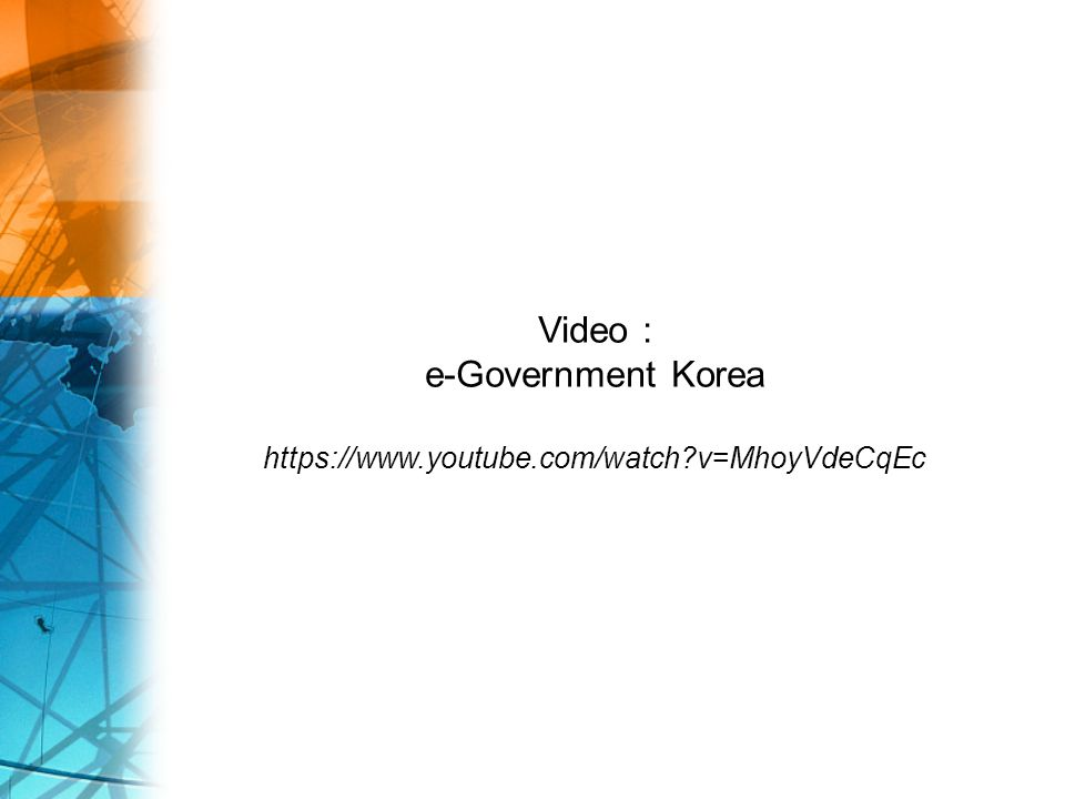 Video : e-Government Korea https://www.youtube.com/watch?v=MhoyVdeCqEc