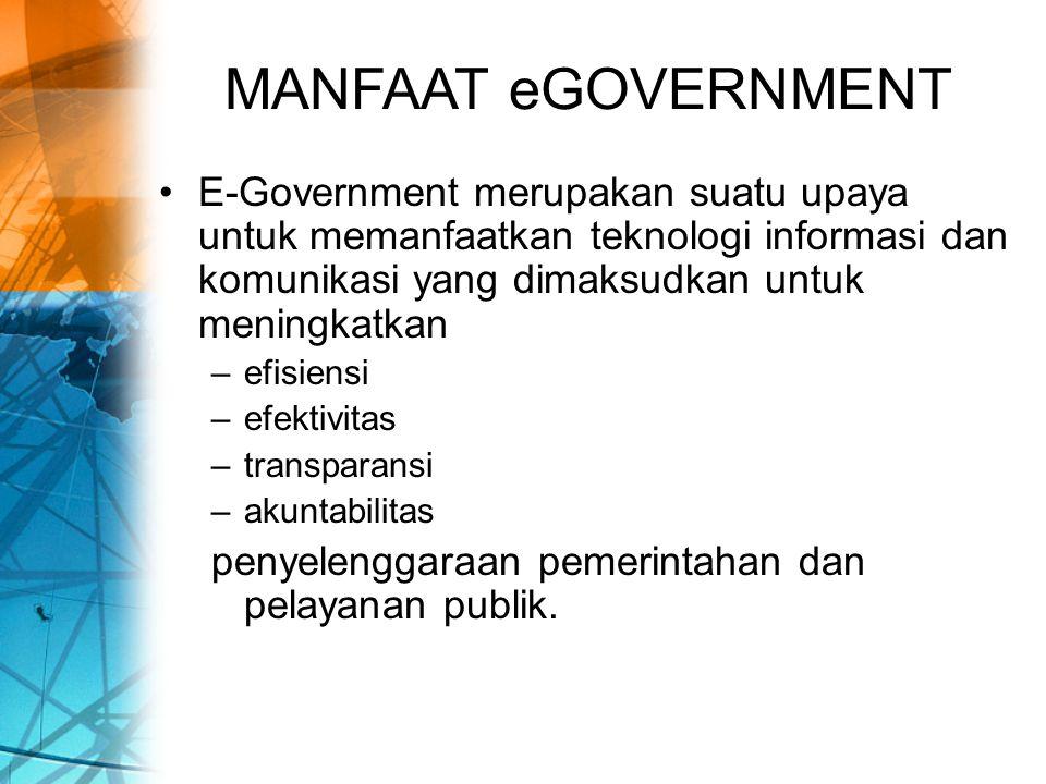 PARADIGMA BIROKRATIS VS eGOV(cont.) Paradigma pelayanan publik bergeser dari paradigma birokratis menjadi paradigma e- government yang mengedepankan transparansi dan fleksibilitas, yang akhirnya bermuara pada kepuasan pengguna layanan publik.