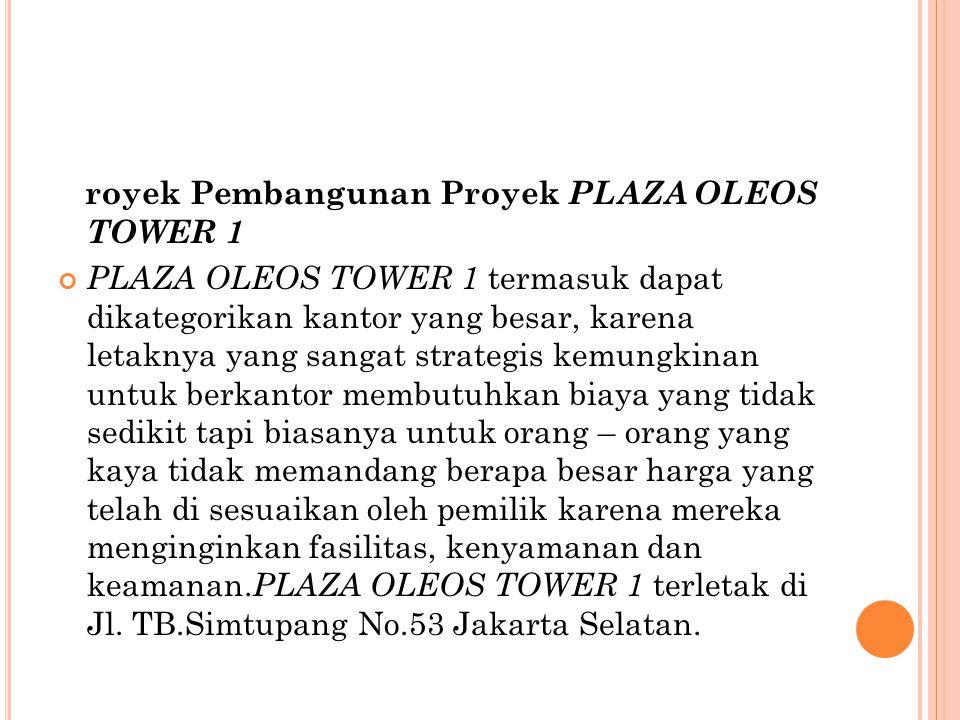 royek Pembangunan Proyek PLAZA OLEOS TOWER 1 PLAZA OLEOS TOWER 1 termasuk dapat dikategorikan kantor yang besar, karena letaknya yang sangat strategis