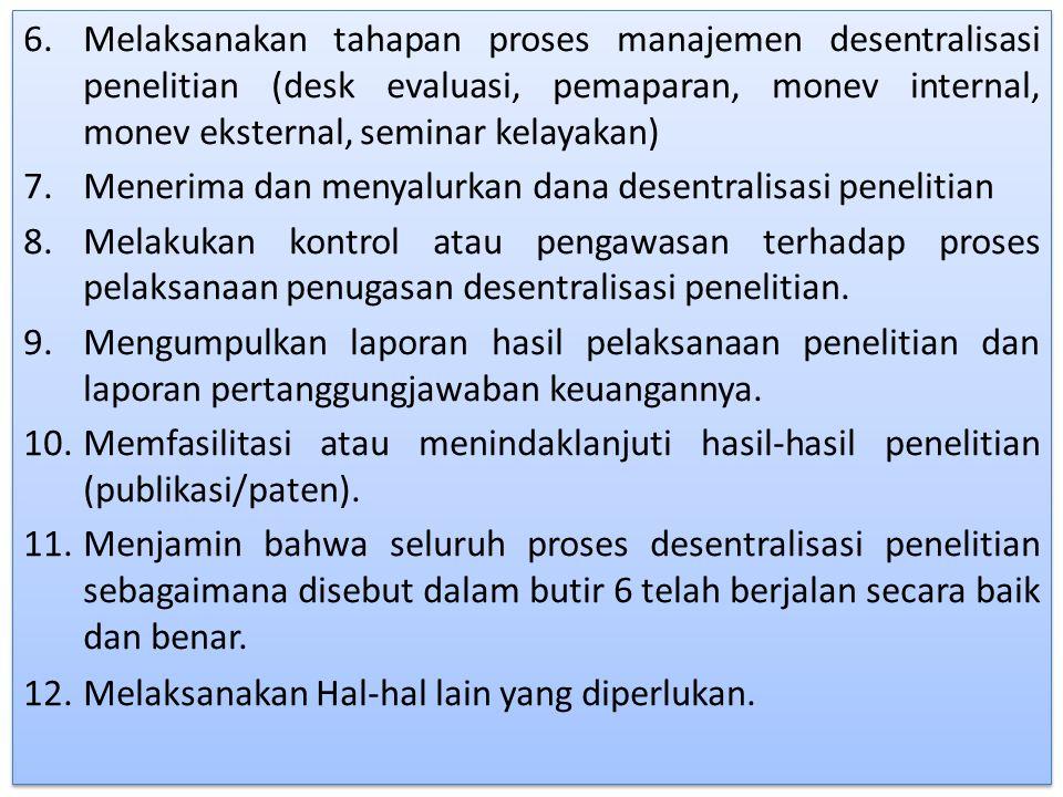 6.Melaksanakan tahapan proses manajemen desentralisasi penelitian (desk evaluasi, pemaparan, monev internal, monev eksternal, seminar kelayakan) 7.Men