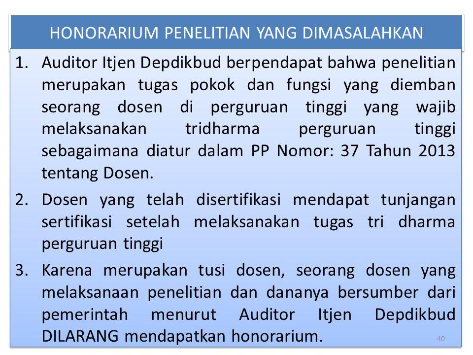 HONORARIUM PENELITIAN YANG DIMASALAHKAN 1.Auditor Itjen Depdikbud berpendapat bahwa penelitian merupakan tugas pokok dan fungsi yang diemban seorang d