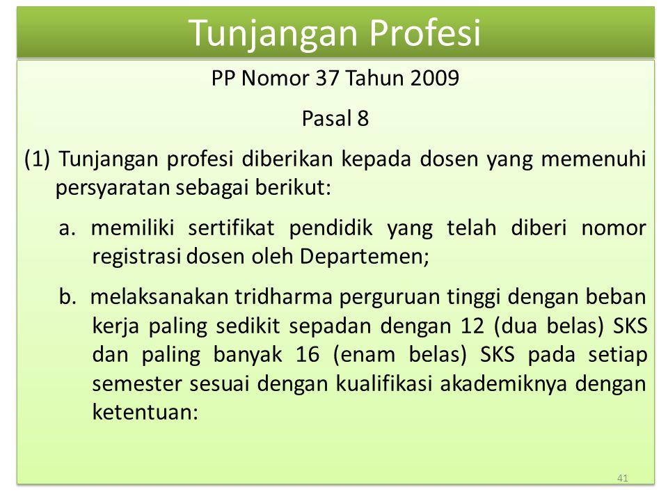 Tunjangan Profesi PP Nomor 37 Tahun 2009 Pasal 8 (1) Tunjangan profesi diberikan kepada dosen yang memenuhi persyaratan sebagai berikut: a. memiliki s