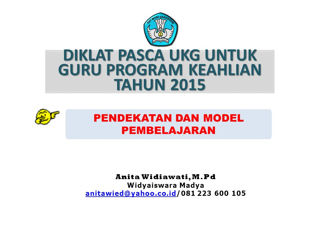 DIKLAT PASCA UKG UNTUK GURU PROGRAM KEAHLIAN TAHUN 2015 PENDEKATAN DAN MODEL PEMBELAJARAN Anita Widiawati, M.Pd Widyaiswara Madya anitawied@yahoo.co.i