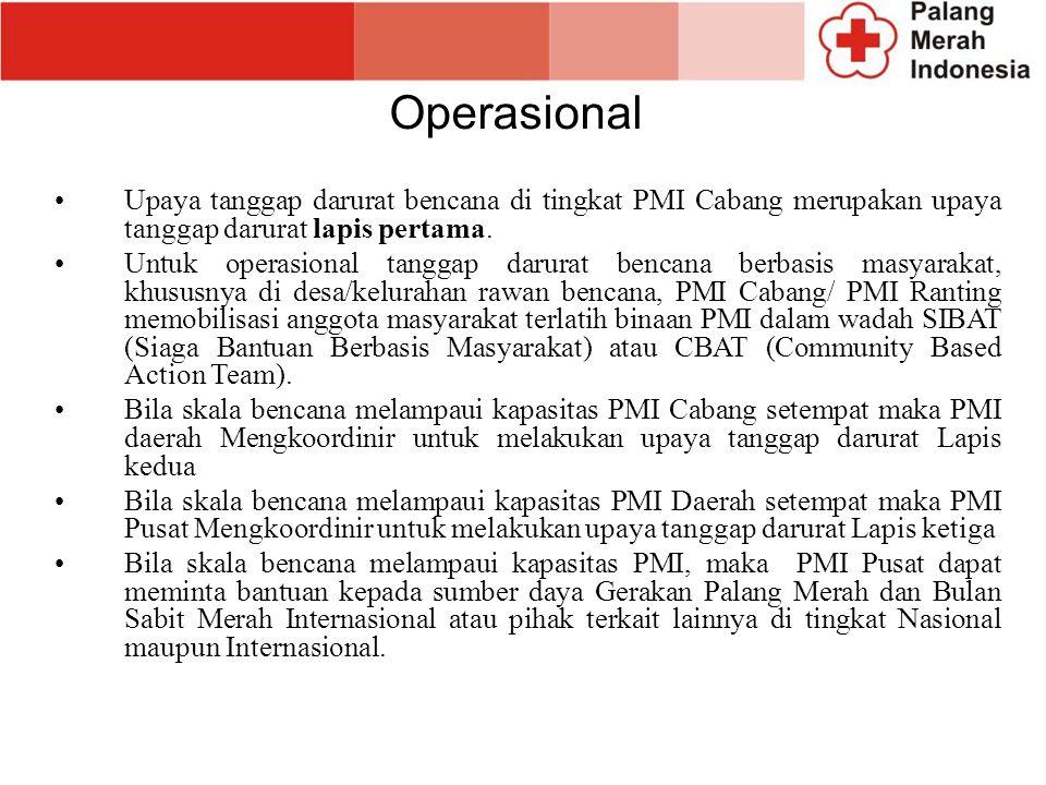 Operasional Upaya tanggap darurat bencana di tingkat PMI Cabang merupakan upaya tanggap darurat lapis pertama. Untuk operasional tanggap darurat benca