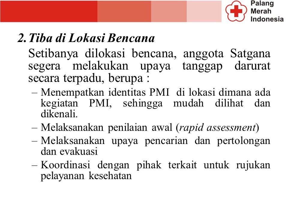 2.Tiba di Lokasi Bencana Setibanya dilokasi bencana, anggota Satgana segera melakukan upaya tanggap darurat secara terpadu, berupa : –Menempatkan iden