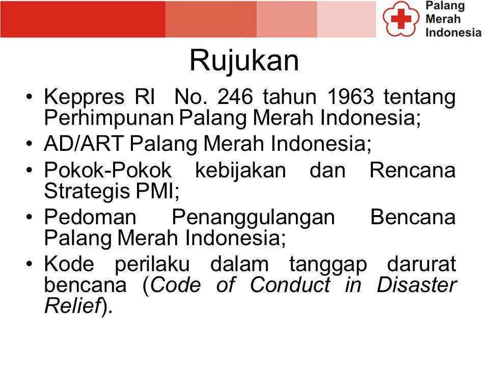 Rujukan Keppres RI No. 246 tahun 1963 tentang Perhimpunan Palang Merah Indonesia; AD/ART Palang Merah Indonesia; Pokok-Pokok kebijakan dan Rencana Str