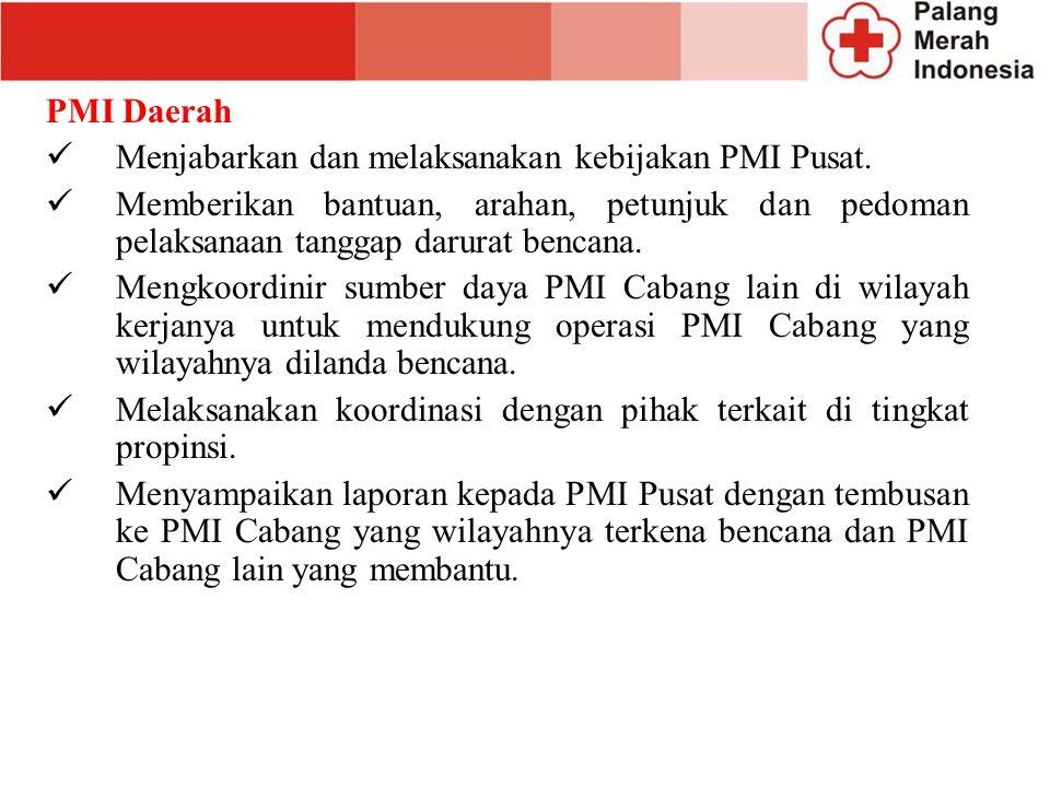 PMI Daerah Menjabarkan dan melaksanakan kebijakan PMI Pusat. Memberikan bantuan, arahan, petunjuk dan pedoman pelaksanaan tanggap darurat bencana. Men