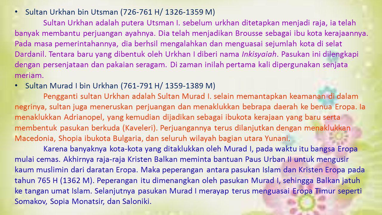Sultan Urkhan bin Utsman (726-761 H/ 1326-1359 M) Sultan Urkhan adalah putera Utsman I. sebelum urkhan ditetapkan menjadi raja, ia telah banyak memban