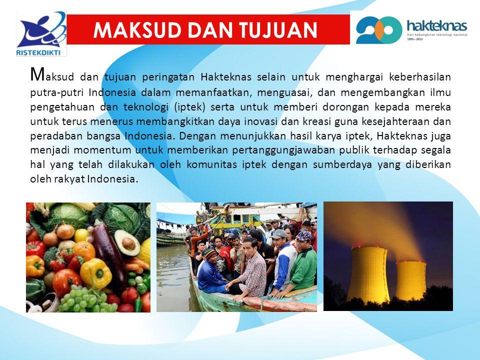 MAKSUD DAN TUJUAN M aksud dan tujuan peringatan Hakteknas selain untuk menghargai keberhasilan putra-putri Indonesia dalam memanfaatkan, menguasai, da