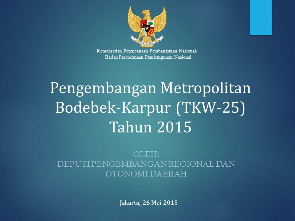 Kementerian Perencanaan Pembangunan Nasional/ Badan Perencanaan Pembangunan Nasional Pengembangan Metropolitan Bodebek-Karpur (TKW-25) Tahun 2015 OLEH