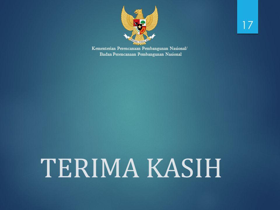 Kementerian Perencanaan Pembangunan Nasional/ Badan Perencanaan Pembangunan Nasional TERIMA KASIH 17