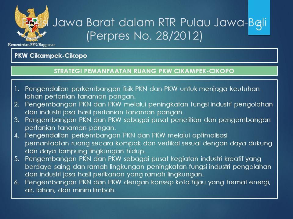 Kementerian PPN/Bappenas PKW Cikampek-Cikopo Posisi Jawa Barat dalam RTR Pulau Jawa-Bali (Perpres No. 28/2012) 5 STRATEGI PEMANFAATAN RUANG PKW CIKAMP