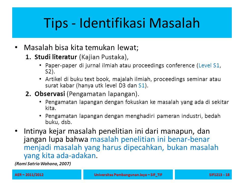 Tips - Identifikasi Masalah Masalah bisa kita temukan lewat; 1.Studi literatur (Kajian Pustaka), Paper-paper di jurnal ilmiah atau proceedings conference (Level S1, S2).