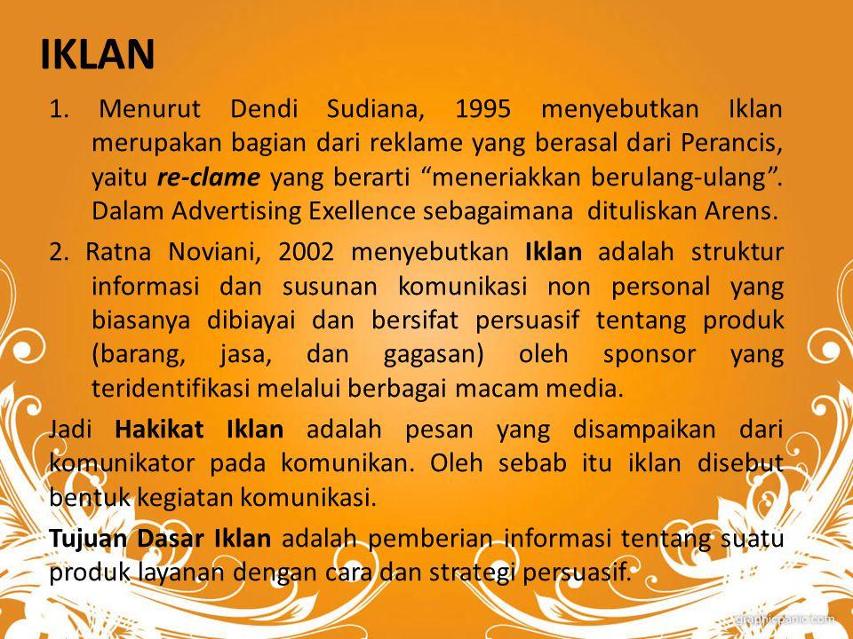 """IKLAN 1. Menurut Dendi Sudiana, 1995 menyebutkan Iklan merupakan bagian dari reklame yang berasal dari Perancis, yaitu re-clame yang berarti """"meneriak"""