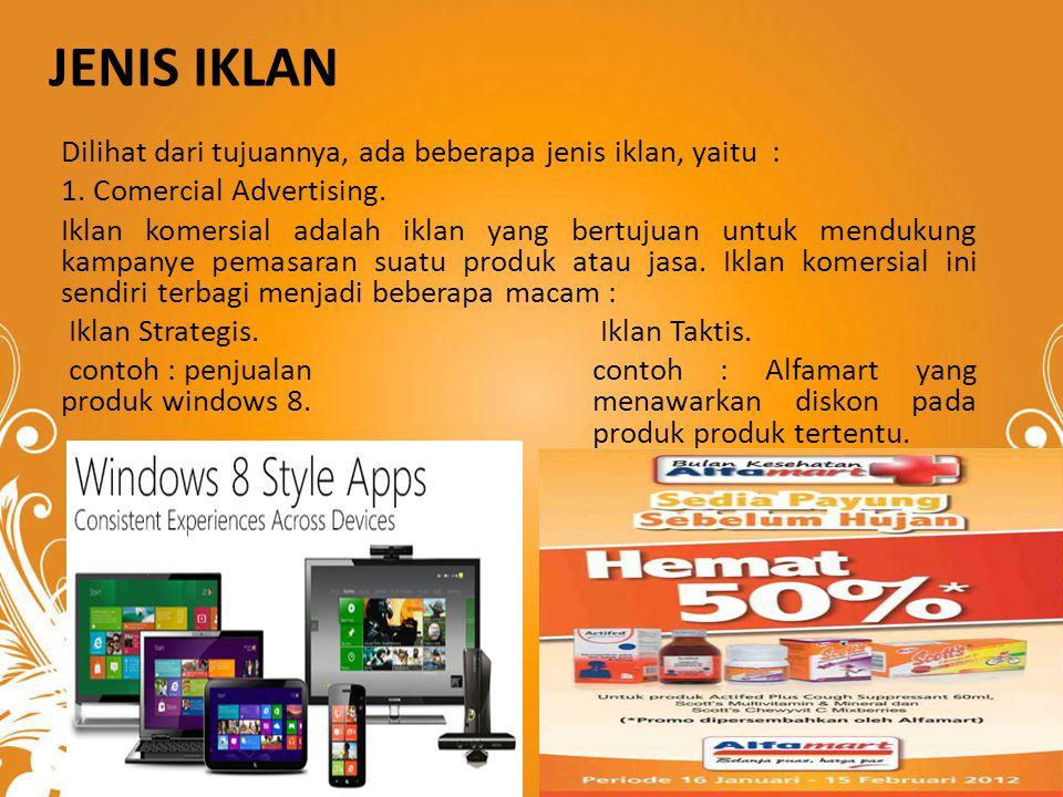 JENIS IKLAN Dilihat dari tujuannya, ada beberapa jenis iklan, yaitu : 1. Comercial Advertising. Iklan komersial adalah iklan yang bertujuan untuk mend