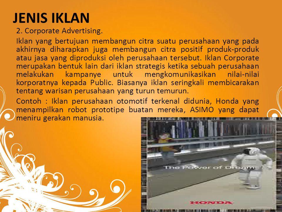 JENIS IKLAN 2. Corporate Advertising. Iklan yang bertujuan membangun citra suatu perusahaan yang pada akhirnya diharapkan juga membangun citra positif
