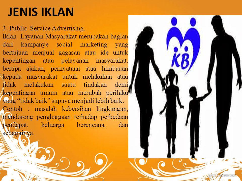 JENIS IKLAN 3. Public Service Advertising. Iklan Layanan Masyarakat merupakan bagian dari kampanye social marketing yang bertujuan menjual gagasan ata