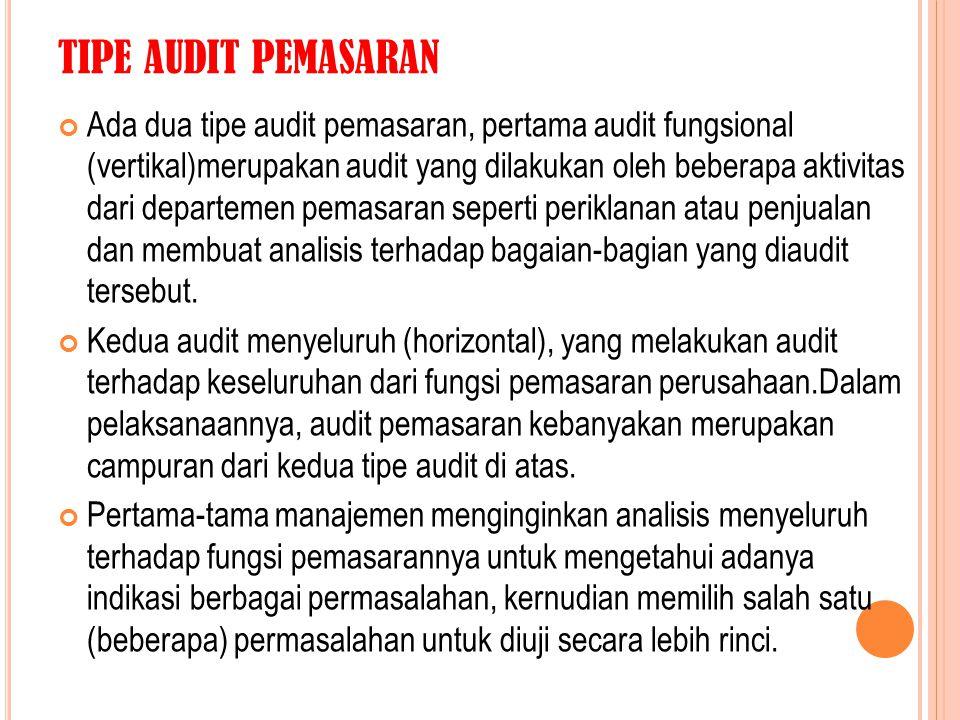 TIPE AUDIT PEMASARAN Ada dua tipe audit pemasaran, pertama audit fungsional (vertikal)merupakan audit yang dilakukan oleh beberapa aktivitas dari depa