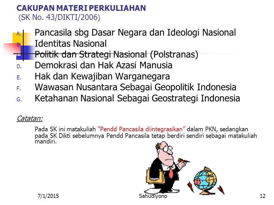 7/1/2015Sahudiyono11 Bandingkan ! MATERI LAMA : (1979-an S.D. 1997) 1. Pengantar 2. Wawasan Nusantara 3. Ketahanan Nasional 4. Politik dan Strategi Na