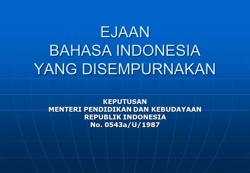 EJAAN BAHASA INDONESIA YANG DISEMPURNAKAN KEPUTUSAN MENTERI PENDIDIKAN DAN KEBUDAYAAN REPUBLIK INDONESIA No. 0543a/U/1987