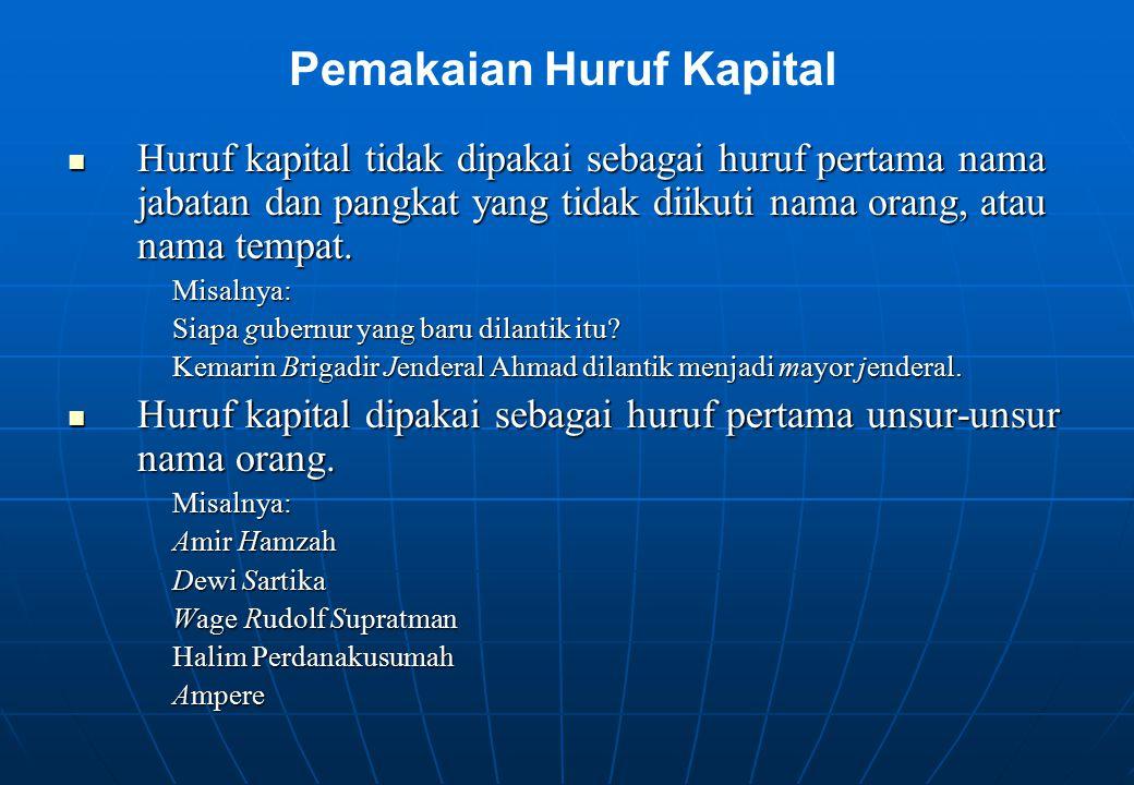 Huruf kapital tidak dipakai sebagai huruf pertama nama jabatan dan pangkat yang tidak diikuti nama orang, atau nama tempat. Huruf kapital tidak dipaka
