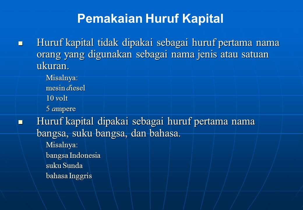 Huruf kapital tidak dipakai sebagai huruf pertama nama orang yang digunakan sebagai nama jenis atau satuan ukuran. Huruf kapital tidak dipakai sebagai