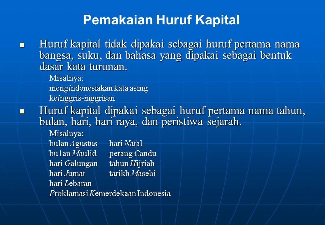 Huruf kapital tidak dipakai sebagai huruf pertama nama bangsa, suku, dan bahasa yang dipakai sebagai bentuk dasar kata turunan. Huruf kapital tidak di