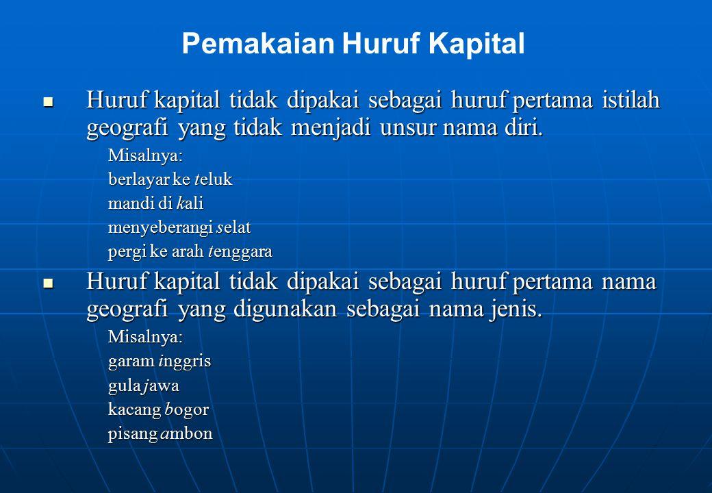 Huruf kapital tidak dipakai sebagai huruf pertama istilah geografi yang tidak menjadi unsur nama diri. Huruf kapital tidak dipakai sebagai huruf perta
