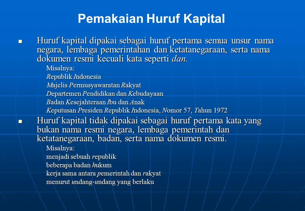 Huruf kapital dipakai sebagai huruf pertama semua unsur nama negara, lembaga pemerintahan dan ketatanegaraan, serta nama dokumen resmi kecuali kata se