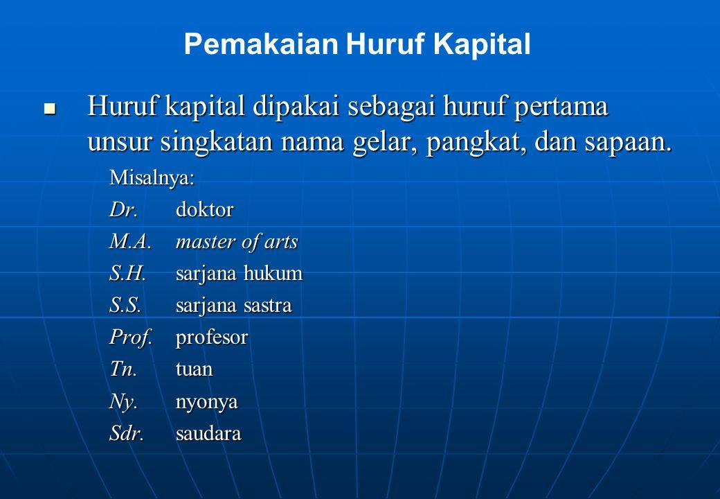 Huruf kapital dipakai sebagai huruf pertama unsur singkatan nama gelar, pangkat, dan sapaan. Huruf kapital dipakai sebagai huruf pertama unsur singkat