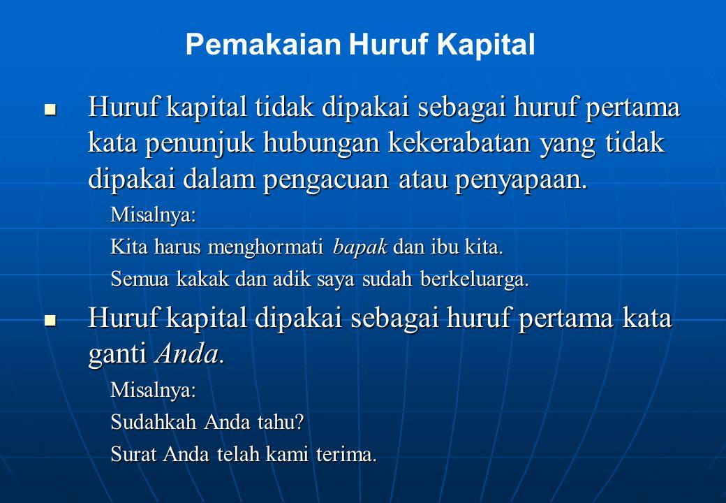Huruf kapital tidak dipakai sebagai huruf pertama kata penunjuk hubungan kekerabatan yang tidak dipakai dalam pengacuan atau penyapaan. Huruf kapital