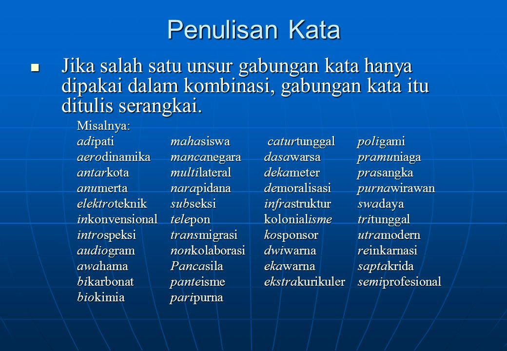 Penulisan Kata Jika salah satu unsur gabungan kata hanya dipakai dalam kombinasi, gabungan kata itu ditulis serangkai. Jika salah satu unsur gabungan