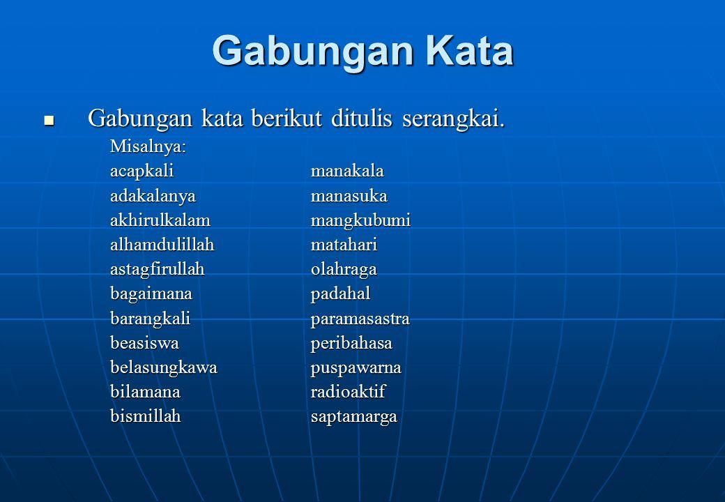 Gabungan Kata Gabungan kata berikut ditulis serangkai. Gabungan kata berikut ditulis serangkai.Misalnya: acapkali manakala adakalanya manasuka akhirul