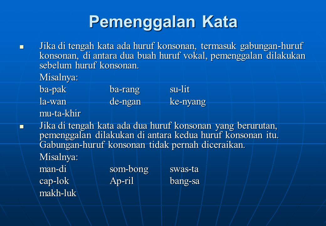 Pemenggalan Kata Jika di tengah kata ada huruf konsonan, termasuk gabungan-huruf konsonan, di antara dua buah huruf vokal, pemenggalan dilakukan sebel