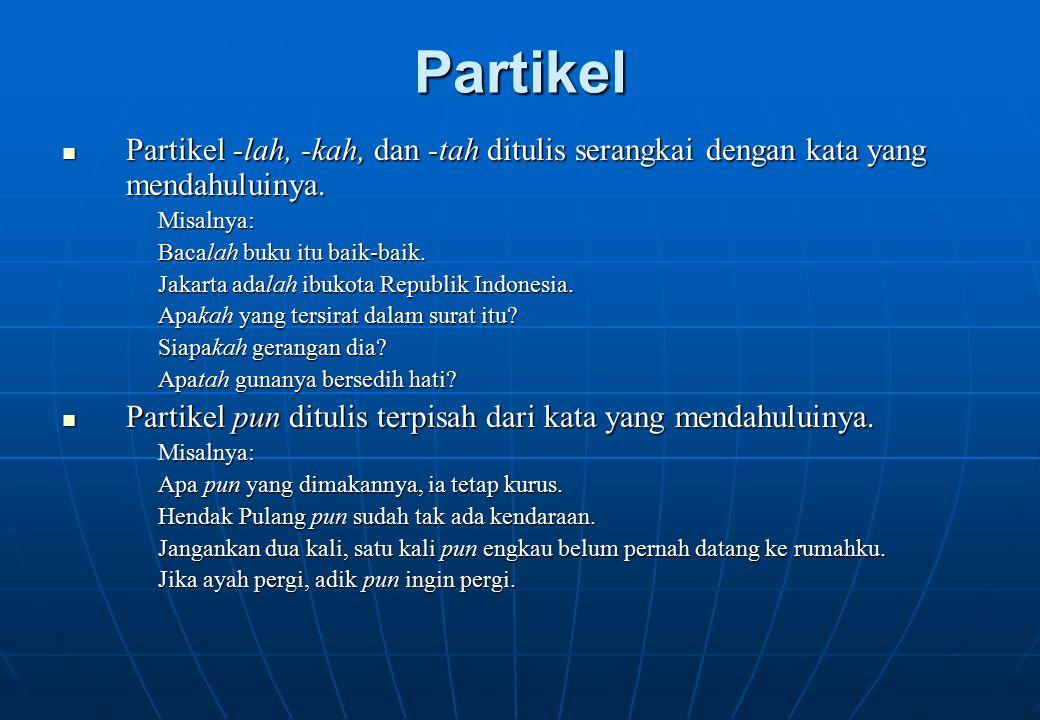 Partikel Partikel -lah, -kah, dan -tah ditulis serangkai dengan kata yang mendahuluinya. Partikel -lah, -kah, dan -tah ditulis serangkai dengan kata y