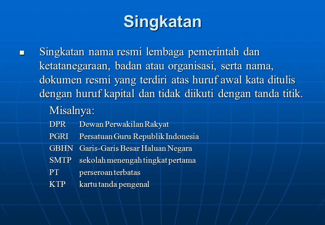 Singkatan Singkatan nama resmi lembaga pemerintah dan ketatanegaraan, badan atau organisasi, serta nama, dokumen resmi yang terdiri atas huruf awal ka
