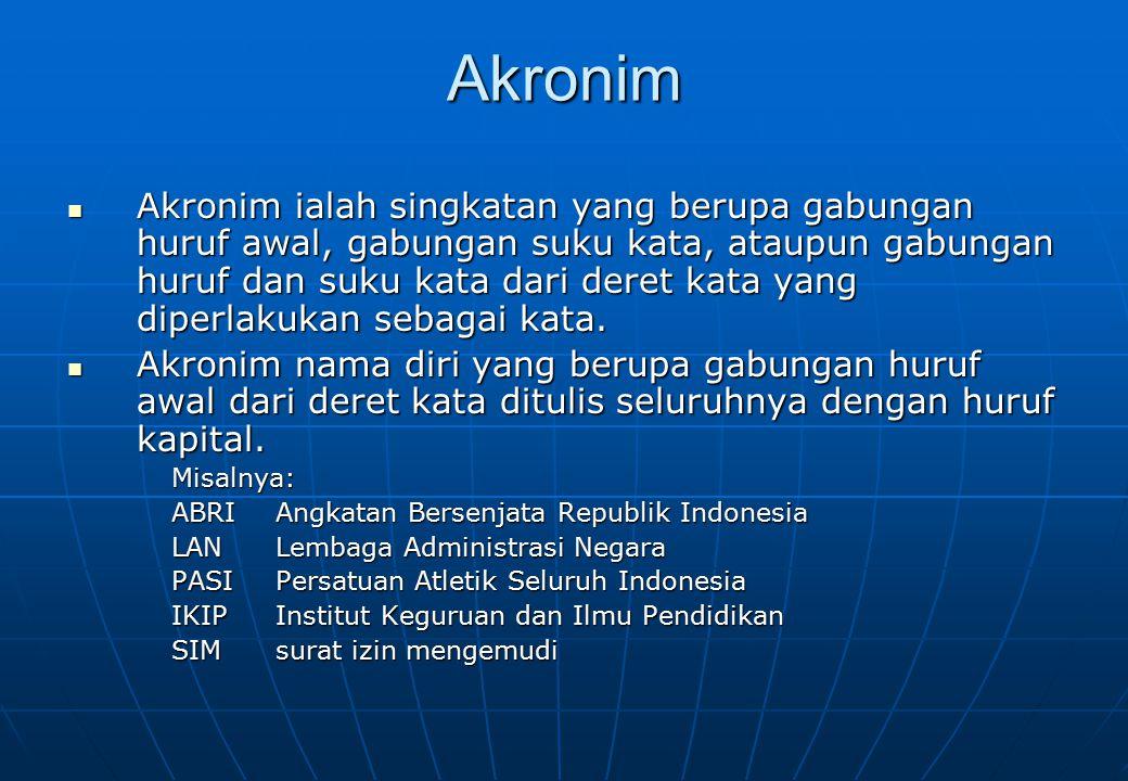 Akronim Akronim ialah singkatan yang berupa gabungan huruf awal, gabungan suku kata, ataupun gabungan huruf dan suku kata dari deret kata yang diperla