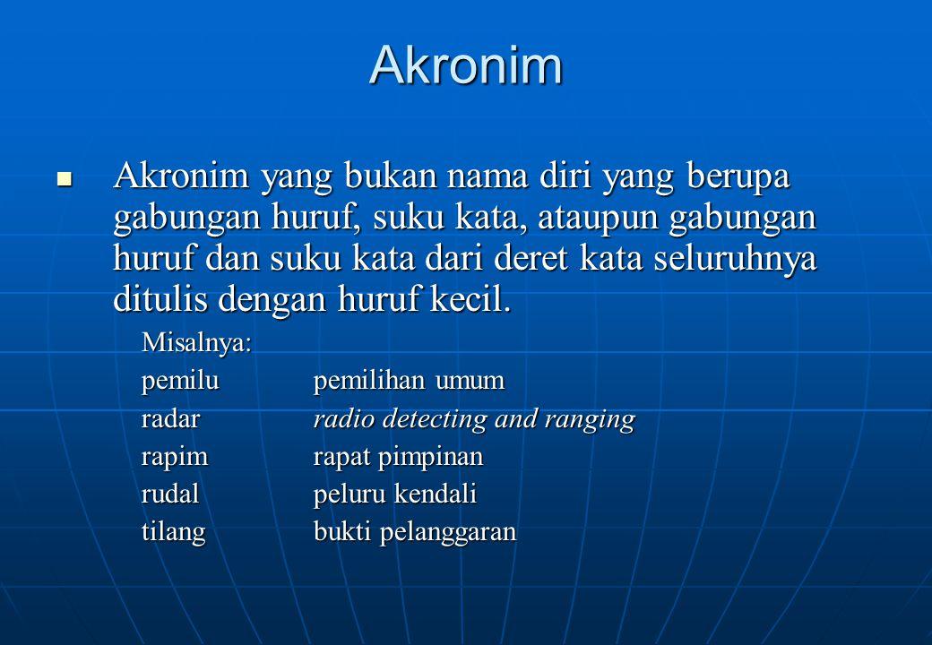 Akronim Akronim yang bukan nama diri yang berupa gabungan huruf, suku kata, ataupun gabungan huruf dan suku kata dari deret kata seluruhnya ditulis de