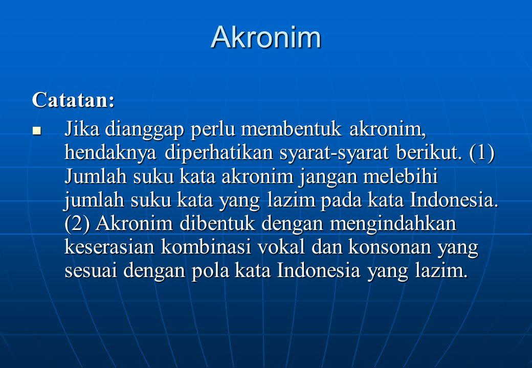Akronim Catatan: Jika dianggap perlu membentuk akronim, hendaknya diperhatikan syarat-syarat berikut. (1) Jumlah suku kata akronim jangan melebihi jum