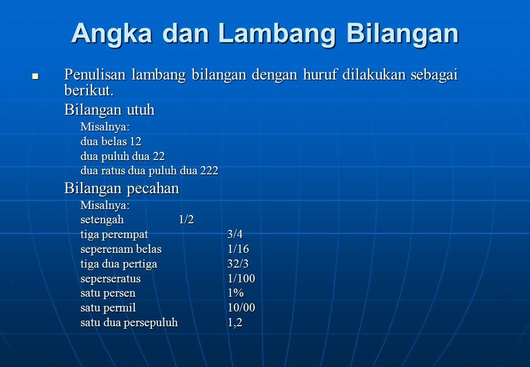 Angka dan Lambang Bilangan Penulisan lambang bilangan dengan huruf dilakukan sebagai berikut. Penulisan lambang bilangan dengan huruf dilakukan sebaga