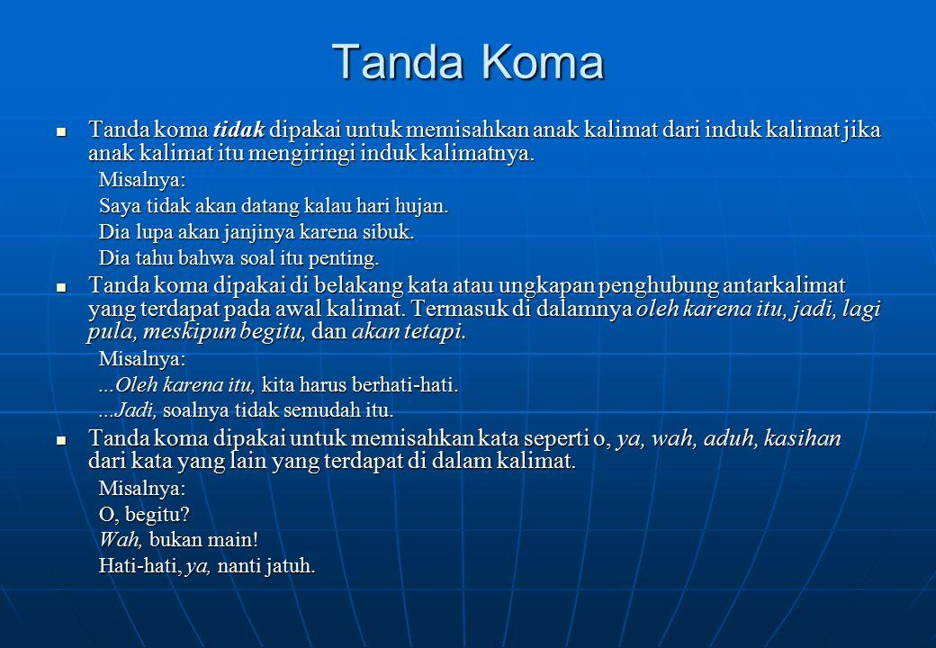 Tanda Koma Tanda koma tidak dipakai untuk memisahkan anak kalimat dari induk kalimat jika anak kalimat itu mengiringi induk kalimatnya. Tanda koma tid