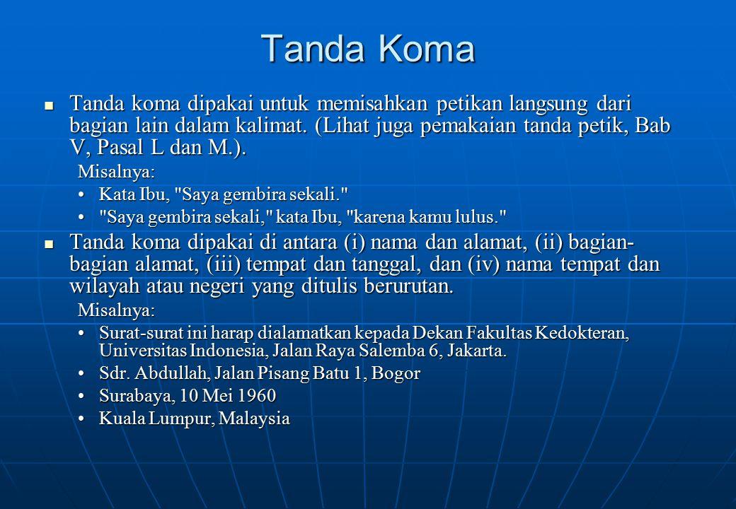 Tanda Koma Tanda koma dipakai untuk memisahkan petikan langsung dari bagian lain dalam kalimat. (Lihat juga pemakaian tanda petik, Bab V, Pasal L dan