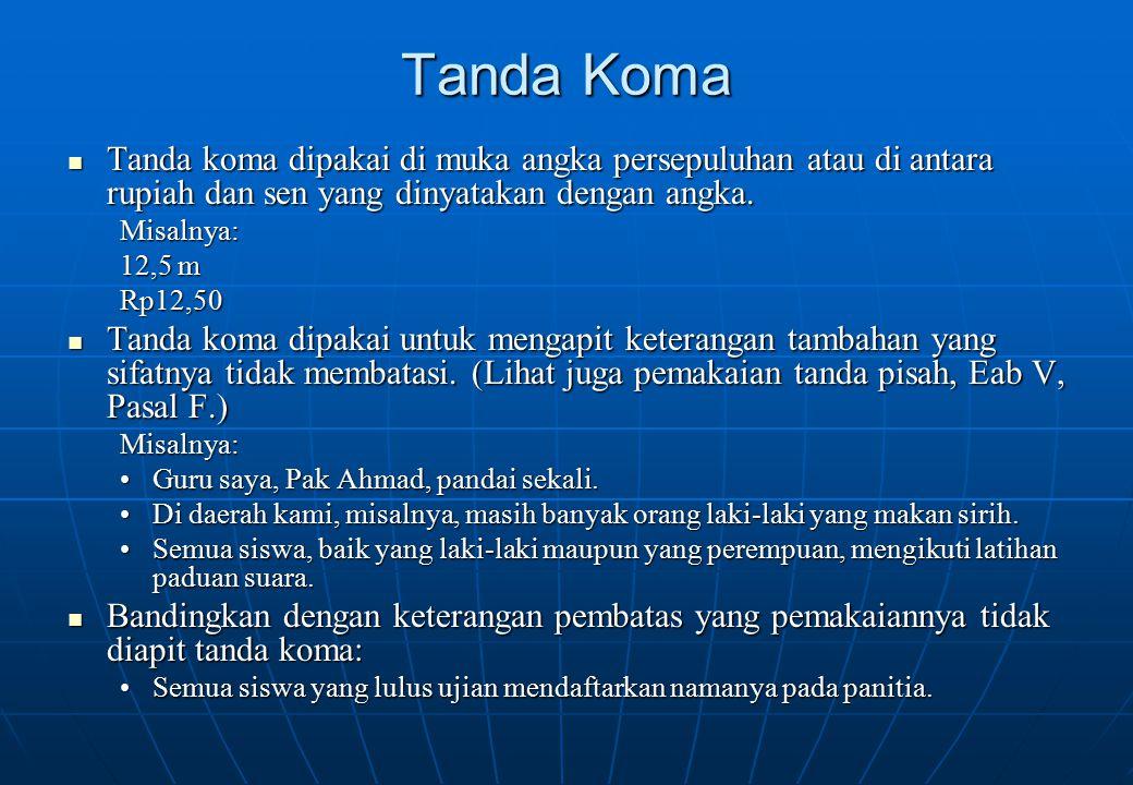 Tanda Koma Tanda koma dipakai di muka angka persepuluhan atau di antara rupiah dan sen yang dinyatakan dengan angka. Tanda koma dipakai di muka angka