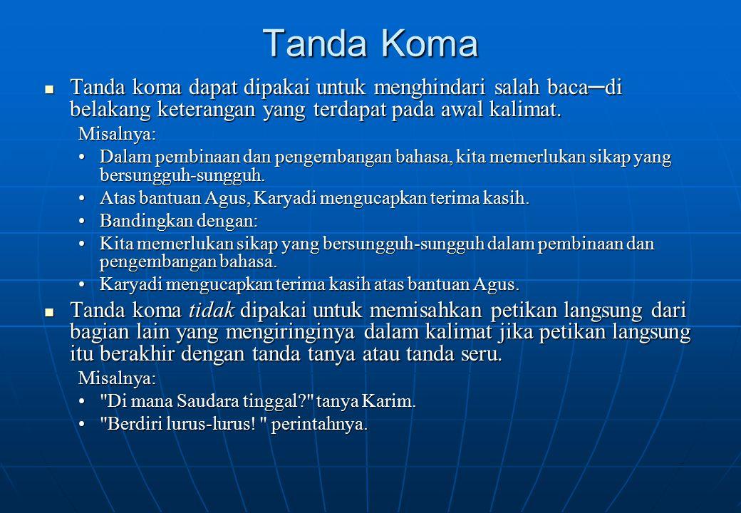 Tanda Koma Tanda koma dapat dipakai untuk menghindari salah baca─di belakang keterangan yang terdapat pada awal kalimat. Tanda koma dapat dipakai untu